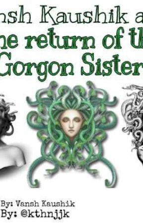 Vansh Kaushik and the Return of the Gorgon Sisters by AmateurWriterVK3