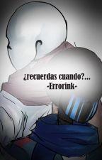 """""""¿Recuerdas Cuando...?""""--ErrorInk-- by sofiaundertale214"""