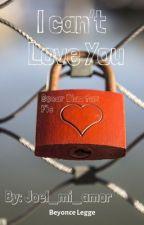 I Can't Love You | Oscar Diaz {COMPLETE}  by sw33tea_Bitxhhh