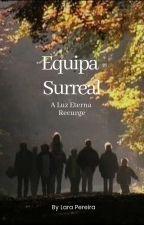 Equipa Surreal (A Luz Eterna Ressurge) by LaraFilipa047