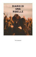 Diario di una ribelle by DGautrice