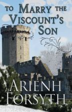 To Marry the Viscount's Son by MuintirQueen
