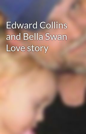 Edward Collins and Bella Swan Love story by LilyJones867