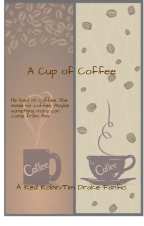 A Cup of Coffee (A Tim Drake fanfic) by RedFrostTheWitch20