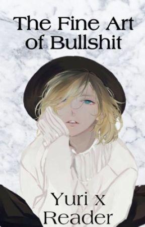 The Fine Art of Bullshit: Yuri Plisetsky x Reader by Yikes022819
