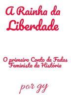 A Rainha da Liberdade - O Primeiro Conto de Fadas Feminista da História by gyfrancisco