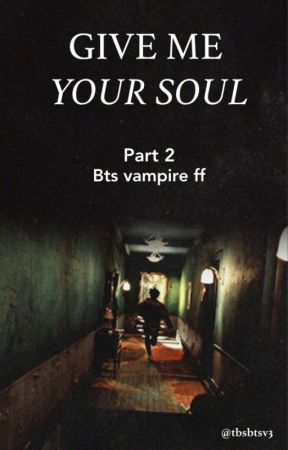 Bts vampire ff| give me your soul by tbsbtsv3
