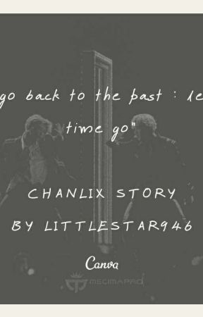 """ChanLix • """"go back to the past : let time go"""" by LittleStar946"""