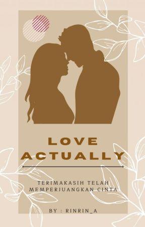 LOVE ACTUALLY Part 1 (Revisi Ulang + Tambahan Part) by rinrin_aa