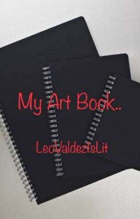 My Art Book.. by LeoValdezIsLit