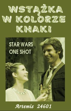 Wstążka w kolorze khaki || ONE SHOT Star Wars (Leia) by Artemis_24601