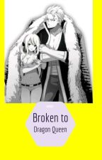 Broken to Dragon Queen by LaLufairytaillover13