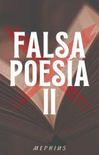 FALSA POESÍA II - Segundo tomo by mephiuss