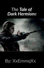 The Tale of Dark Hermione by XxEmmqXx