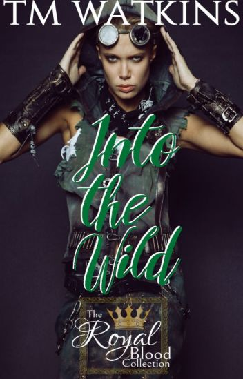 Into The Wild ~ Book 3 ~ The Royal Blood Collection