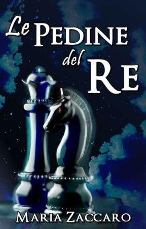Le pedine del Re (COMPLETA) by MariaZaccaro