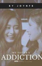 MY SISTER'S ADDICTION || SATZU ✔ by Joynfb