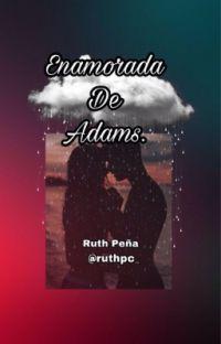 Enamorada de Adams. (Editando capítulos y  publicando diariamente)😍🔥 cover