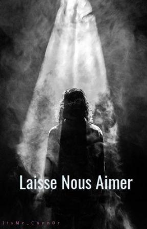 Laisse Nous Aimer by ItsMe_Conn0r