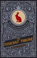 The Toxicant Throne (Book 2, The Culled Crown Series) by BriannaJoyCrump