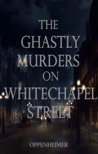 The Ghastly Murders on Whitechapel Street by Anzeline1011