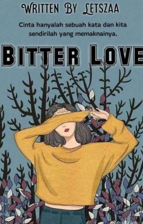 Bitter Love [HIATUS SEMENTARA] by letszaa