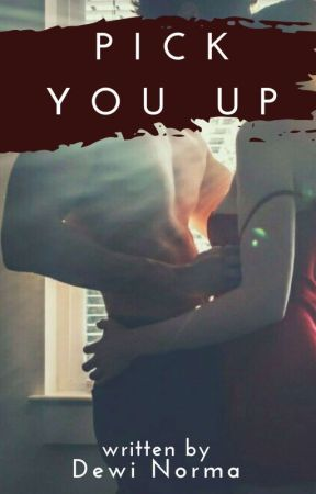 PICK YOU UP (21+) by dewinorma