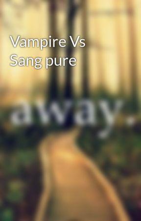 Vampire Vs Sang pure by chrichri67