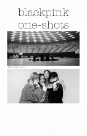 blackpink one-shots by rosies-blue