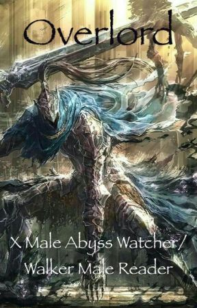 Overlord X Male Abyss Watcher/Walker Male Reader by Karna-the-lancer