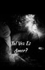 Tal Vez Es Amor? (Fan Fiction) by Moskientos