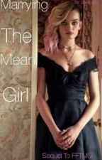 Marrying The Mean Girl - Sequel To FFTMG (GirlxGirl)  by Shazza99
