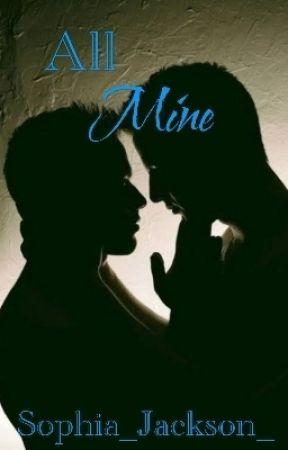 All Mine  by Sophia_Jackson_