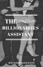 The Billionaires Assistant by MotherofaDragon