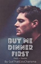 Buy Me Dinner First [Dean Winchester x Reader] by StraightAsAParabola