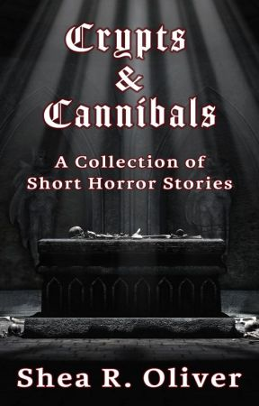 Crypts & Cannibals: A Collection of Short Horror Stories by ColoradoShea