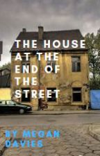 The House At The End Of The Street by megzahra