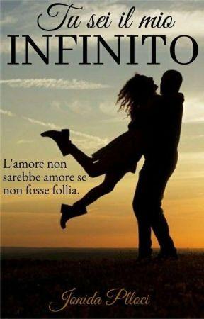 © TU SEI IL MIO INFINITO #Wattys2019  by JonidaPlloci