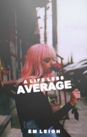 A Life Less Average by em-leigh