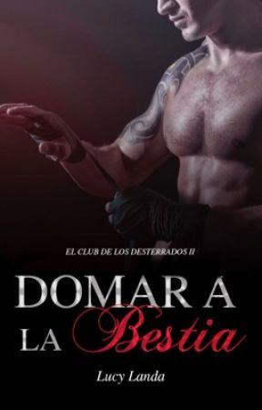 DOMAR A LA BESTIA (EL CLUB DE LOS DESTERRADOS 2) by lucylanda