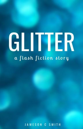 Glitter   A Flash Fiction Story by JamesonCS