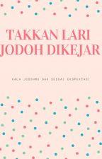 TAKKAN LARI JODOH DIKEJAR by Yurizizara8