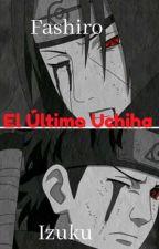 El Último Uchiha by li0n_jeliz745