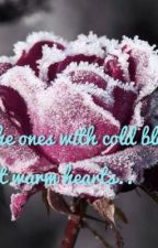 The ones with cold blood but warm hearts by Royal123rose