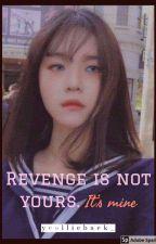 Revenge is not yours. It's mine by yeolliebaek_