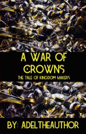 The Tale of Kingdom Makers: A War of Crowns by AdeltheAuthor