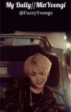 My Bully// Min Yoongi by FuzzyYoongs