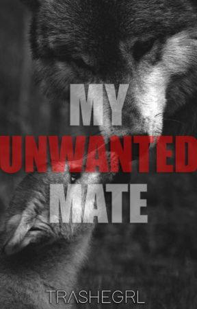 My Unwanted Mate by TrasheGrl