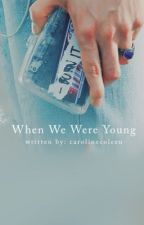 When We Were Young by yourstrulyahri