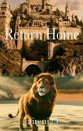 Return To Home A Chronicles Of Narnia Fanfiction by airenjaud
